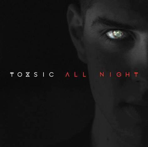 Toxsic all night