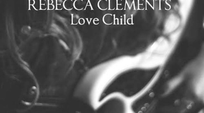 New Music: Rebecca Clements – 'Love Child'